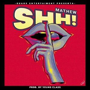Mathew - Shh!